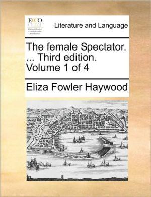 The female Spectator. . Third edition. Volume 1 of 4 - Eliza Fowler Haywood