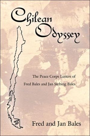 Chilean Odyssey: The Peace Corps Letters of Fred Bales and Jan Stebing Bales - And Jan Bales Fred and Jan Bales