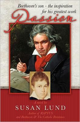Passion: Beethoven's Son - The Inspiration for His Greatest Work - Susan Lund