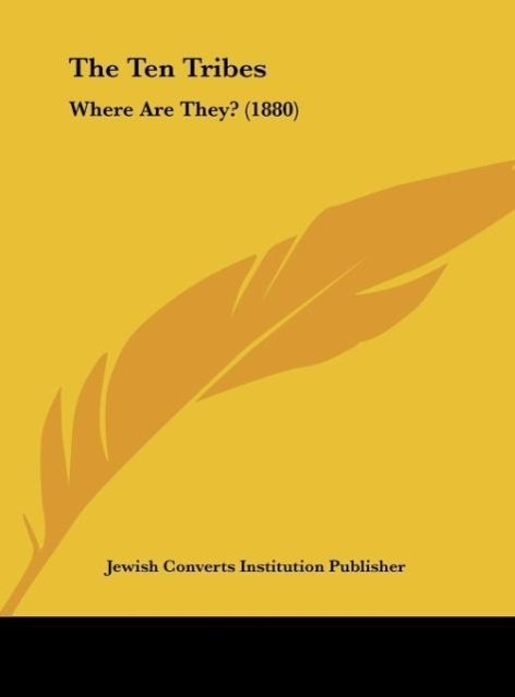 The Ten Tribes als Buch von Jewish Converts Institution Publisher - Kessinger Publishing, LLC
