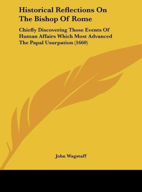 Historical Reflections On The Bishop Of Rome als Buch von John Wagstaff - Kessinger Publishing, LLC