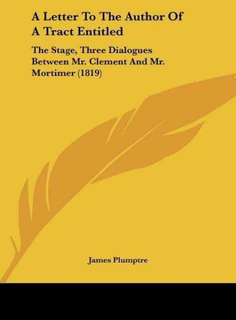 A Letter To The Author Of A Tract Entitled als Buch von James Plumptre - Kessinger Publishing, LLC