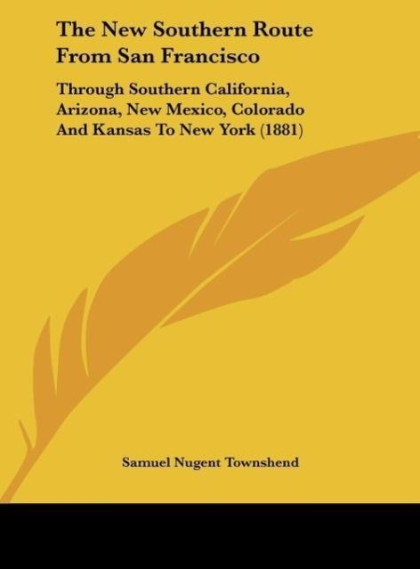 The New Southern Route From San Francisco als Buch von Samuel Nugent Townshend - Kessinger Publishing, LLC