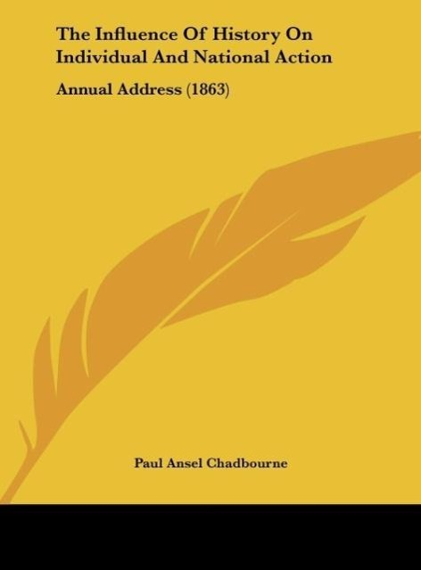 The Influence Of History On Individual And National Action als Buch von Paul Ansel Chadbourne - Kessinger Publishing, LLC