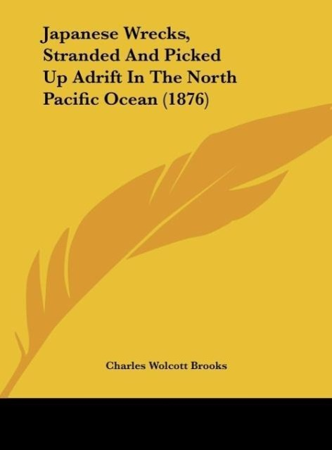 Japanese Wrecks, Stranded And Picked Up Adrift In The North Pacific Ocean (1876) als Buch von Charles Wolcott Brooks - Kessinger Publishing, LLC
