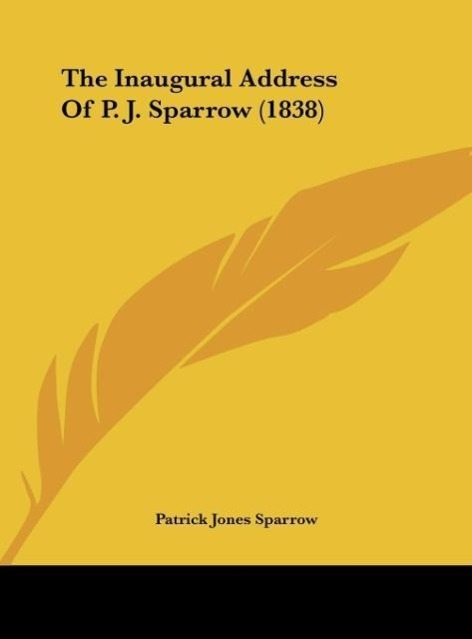The Inaugural Address of P. J. Sparrow (1838)