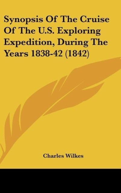 Synopsis Of The Cruise Of The U.S. Exploring Expedition, During The Years 1838-42 (1842) als Buch von Charles Wilkes - Kessinger Publishing, LLC