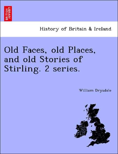 Old Faces, old Places, and old Stories of Stirling. 2 series. als Taschenbuch von William Drysdale - British Library, Historical Print Editions