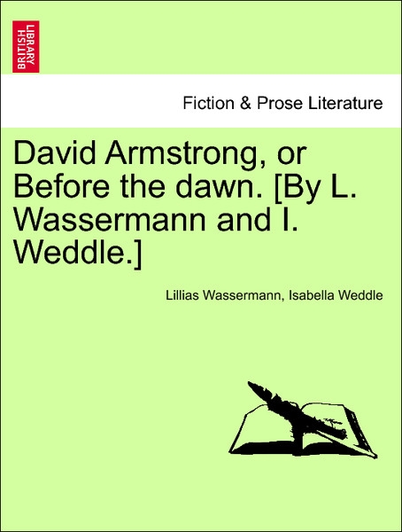 David Armstrong, or Before the dawn. [By L. Wassermann and I. Weddle.] VOL. II als Taschenbuch von Lillias Wassermann, Isabella Weddle - British Library, Historical Print Editions