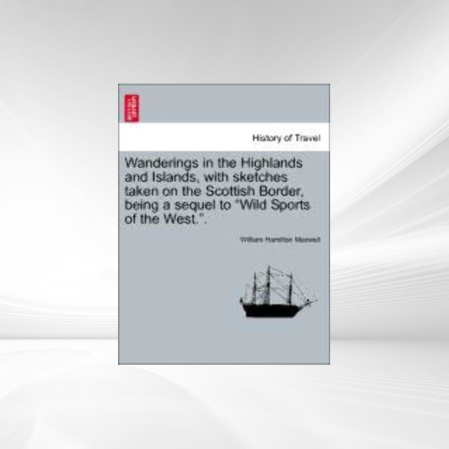 Wanderings in the Highlands and Islands, with sketches taken on the Scottish Border, being a sequel to Wild Sports of the West.. als Taschenbuch v... - British Library, Historical Print Editions