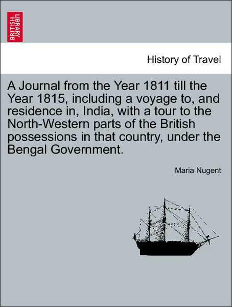 A Journal from the Year 1811 till the Year 1815, including a voyage to, and residence in, India, with a tour to the North-Western parts of the Bri... - British Library, Historical Print Editions