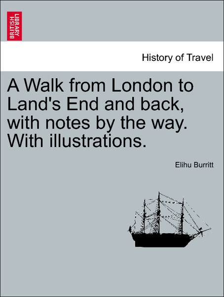 A Walk from London to Land´s End and back, with notes by the way. With illustrations. als Taschenbuch von Elihu Burritt - British Library, Historical Print Editions