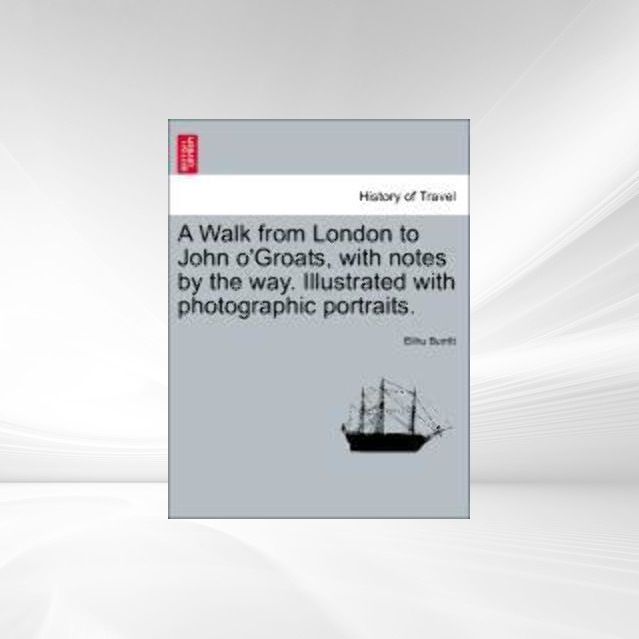 A Walk from London to John o´Groats, with notes by the way. Illustrated with photographic portraits. als Taschenbuch von Elihu Burritt - British Library, Historical Print Editions