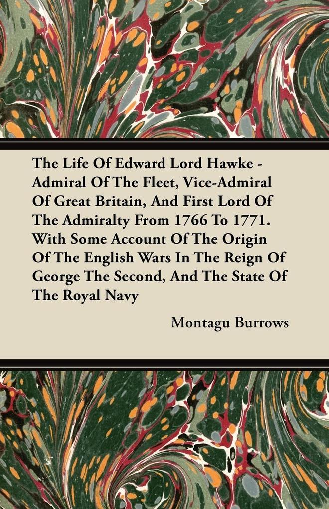 The Life Of Edward Lord Hawke - Admiral Of The Fleet, Vice-Admiral Of Great Britain, And First Lord Of The Admiralty From 1766 To 1771. With Some ... - Duff Press