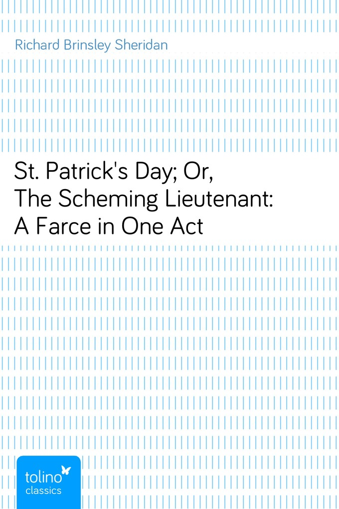 St. Patrick´s Day; Or, The Scheming Lieutenant: A Farce in One Act als eBook von Richard Brinsley Sheridan - pubbles GmbH