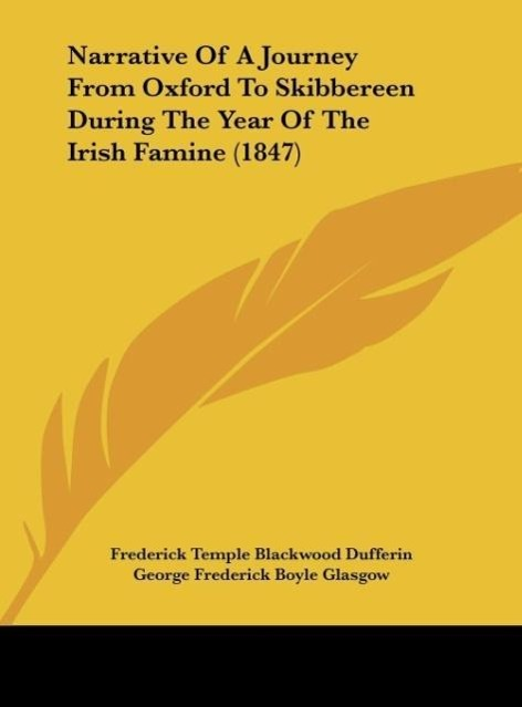 Narrative Of A Journey From Oxford To Skibbereen During The Year Of The Irish Famine (1847) als Buch von Frederick Temple Blackwood Dufferin, Geor... - Frederick Temple Blackwood Dufferin, George Frederick Boyle Glasgow