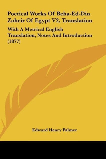 Poetical Works Of Beha-Ed-Din Zoheir Of Egypt V2, Translation als Buch von Edward Henry Palmer - Edward Henry Palmer