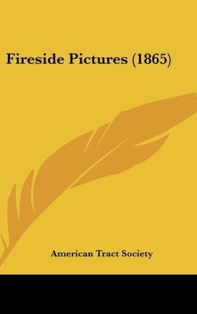 Fireside Pictures (1865) als Buch von American Tract Society - American Tract Society
