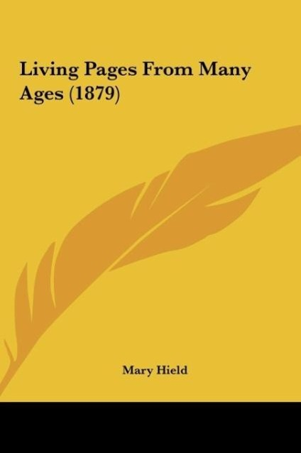 Living Pages From Many Ages (1879) als Buch von Mary Hield - Mary Hield