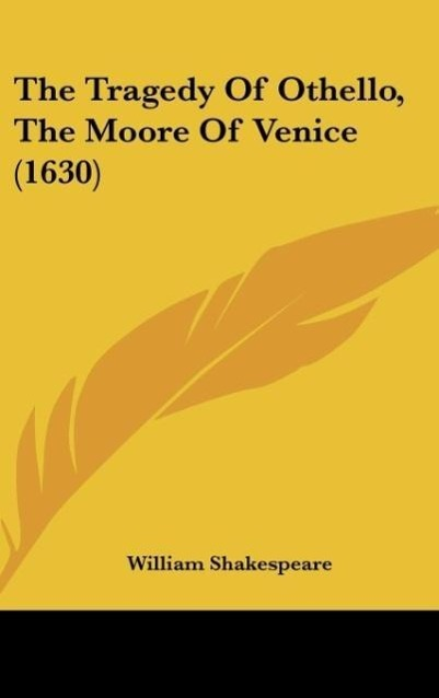 The Tragedy Of Othello, The Moore Of Venice (1630) als Buch von William Shakespeare - William Shakespeare