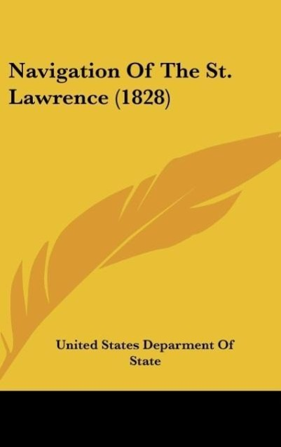 Navigation Of The St. Lawrence (1828) als Buch von United States Deparment Of State - United States Deparment Of State