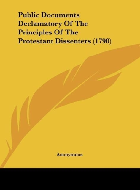 Public Documents Declamatory Of The Principles Of The Protestant Dissenters (1790) als Buch von Anonymous - Anonymous
