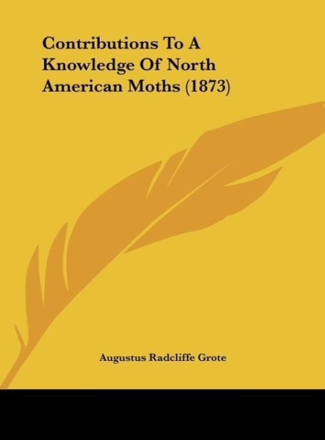 Contributions To A Knowledge Of North American Moths (1873) als Buch von Augustus Radcliffe Grote - Augustus Radcliffe Grote