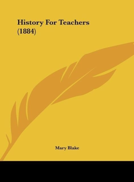 History For Teachers (1884) als Buch von Mary Blake - Mary Blake