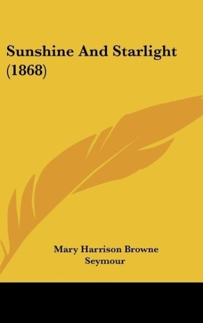 Sunshine And Starlight (1868) als Buch von Mary Harrison Browne Seymour - Mary Harrison Browne Seymour