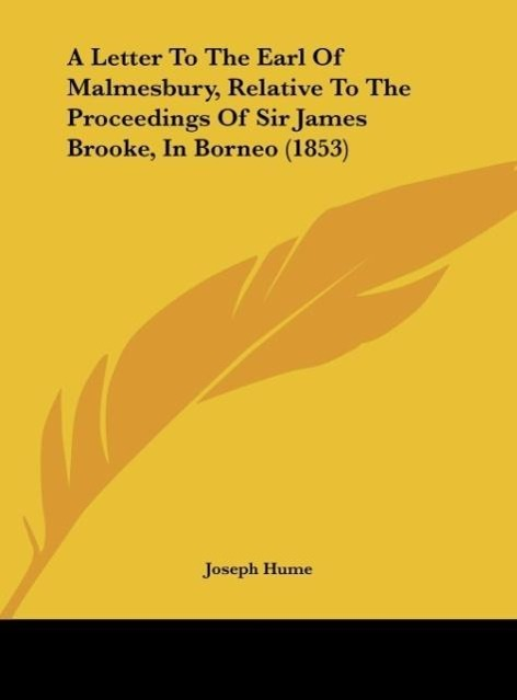 A Letter To The Earl Of Malmesbury, Relative To The Proceedings Of Sir James Brooke, In Borneo (1853) - Joseph Hume