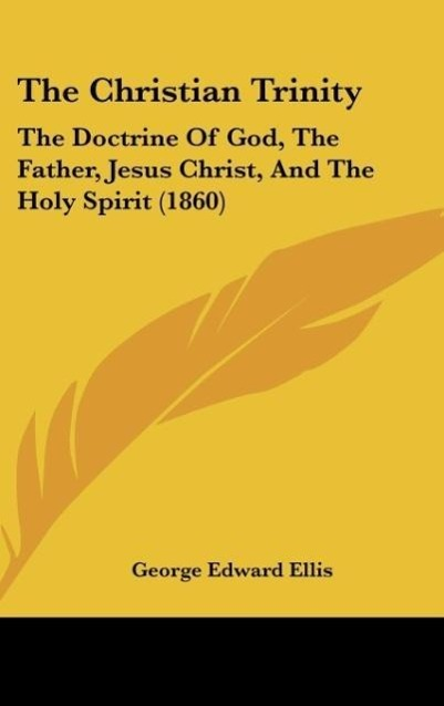 The Christian Trinity als Buch von George Edward Ellis - George Edward Ellis