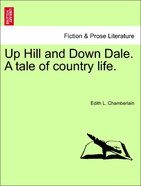 Up Hill and Down Dale. A tale of country life. Vol. III. als Taschenbuch von Edith L. Chamberlain - 1240876904