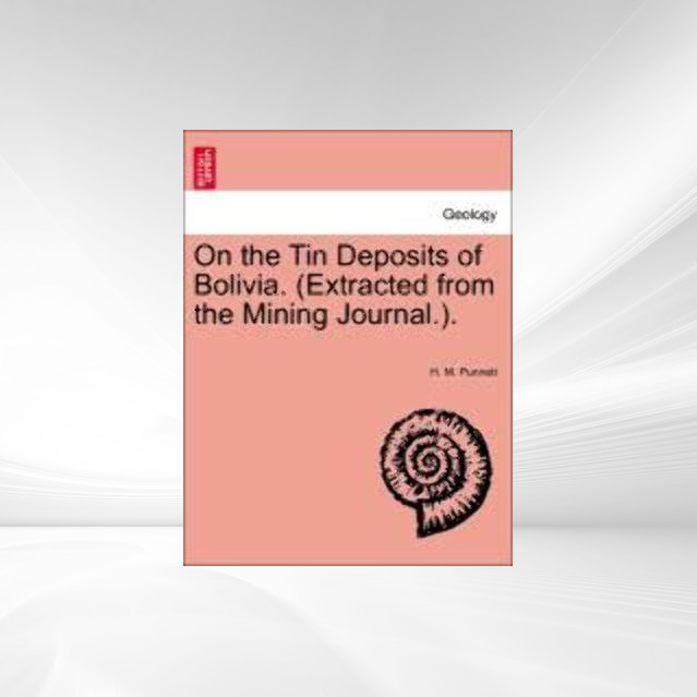 On the Tin Deposits of Bolivia. (Extracted from the Mining Journal.). als Taschenbuch von H. M. Punnett - 1240907508