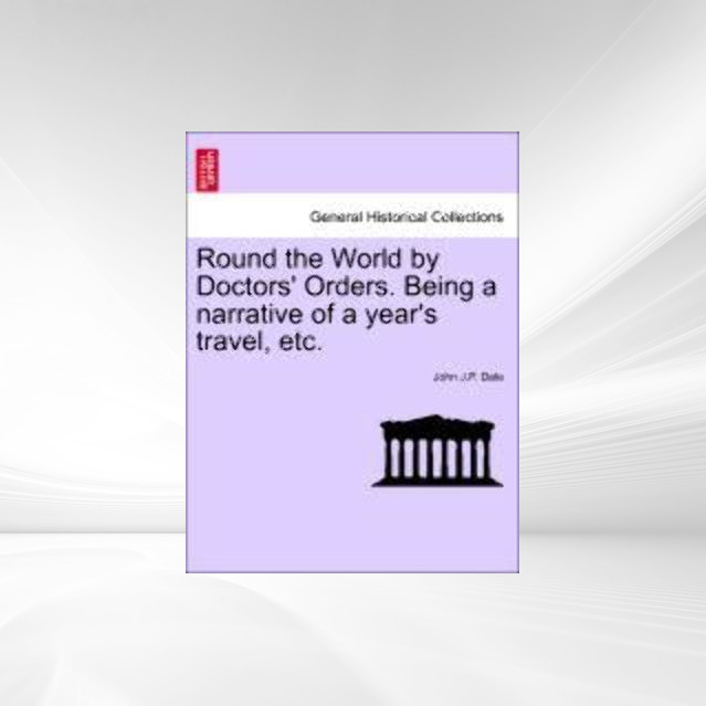 Round the World by Doctors´ Orders. Being a narrative of a year´s travel, etc. als Taschenbuch von John J. P. Dale - 1240912250