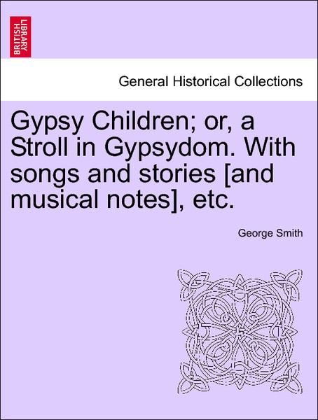 Gypsy Children; or, a Stroll in Gypsydom. With songs and stories [and musical notes], etc. als Taschenbuch von George Smith - 1240923309