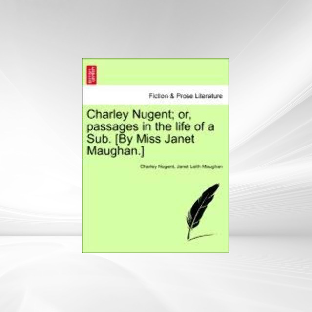 Charley Nugent; or, passages in the life of a Sub. [By Miss Janet Maughan.] Vol. II als Taschenbuch von Charley Nugent, Janet Leith Maughan - 124119159X