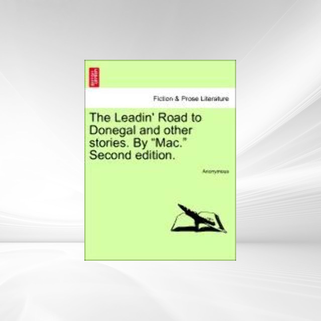 The Leadin´ Road to Donegal and other stories. By Mac. Second edition. als Taschenbuch von Anonymous - 1241195048