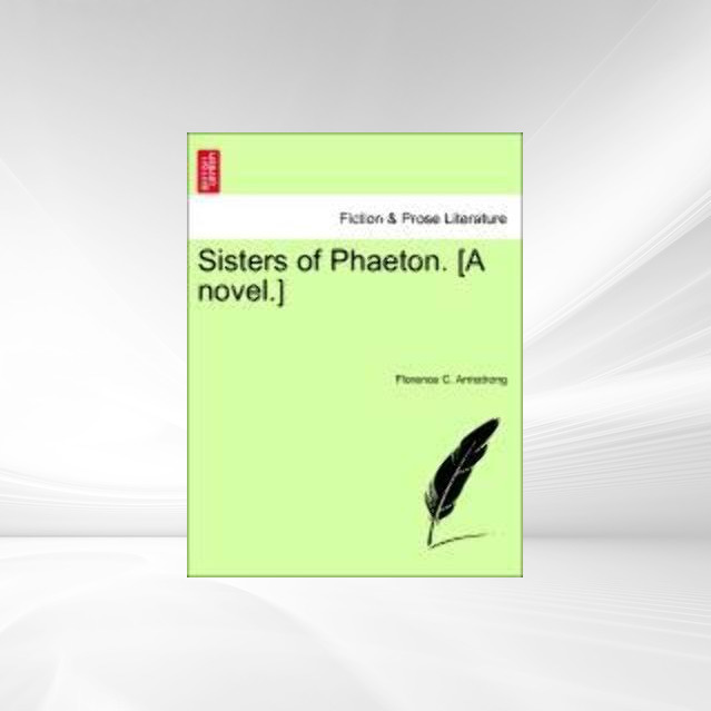 Sisters of Phaeton. [A novel.] als Taschenbuch von Florence C. Armstrong - 1241210020