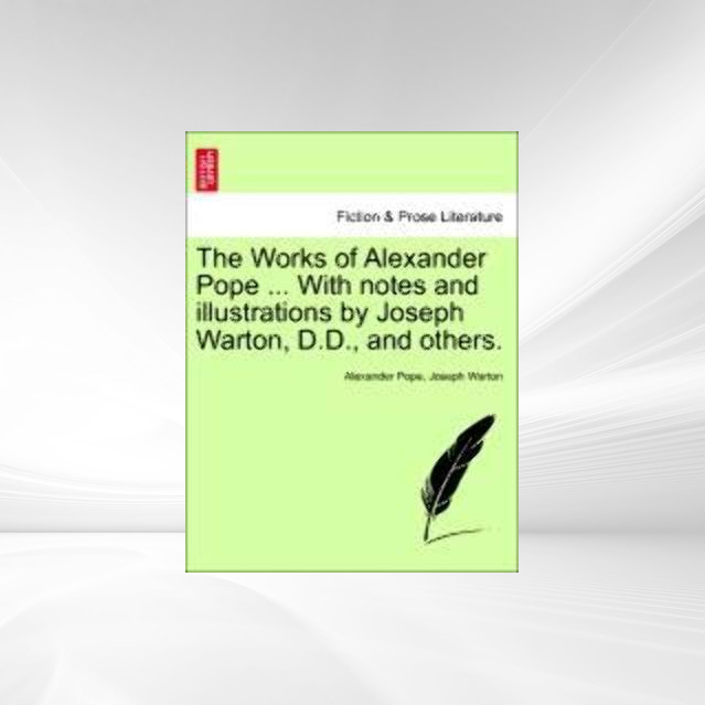 The Works of Alexander Pope ... With notes and illustrations by Joseph Warton, D.D., and others. volume the seventh als Taschenbuch von Alexander ... - 1241210594