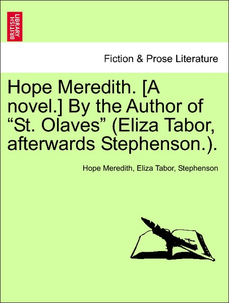 Hope Meredith. [A novel.] By the Author of St. Olaves (Eliza Tabor, afterwards Stephenson.). VOL. I als Taschenbuch von Hope Meredith, Eliza Tabor... - 1241398313