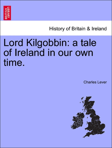 Lord Kilgobbin: a tale of Ireland in our own time. Vol. III. als Taschenbuch von Charles Lever - 1241398453