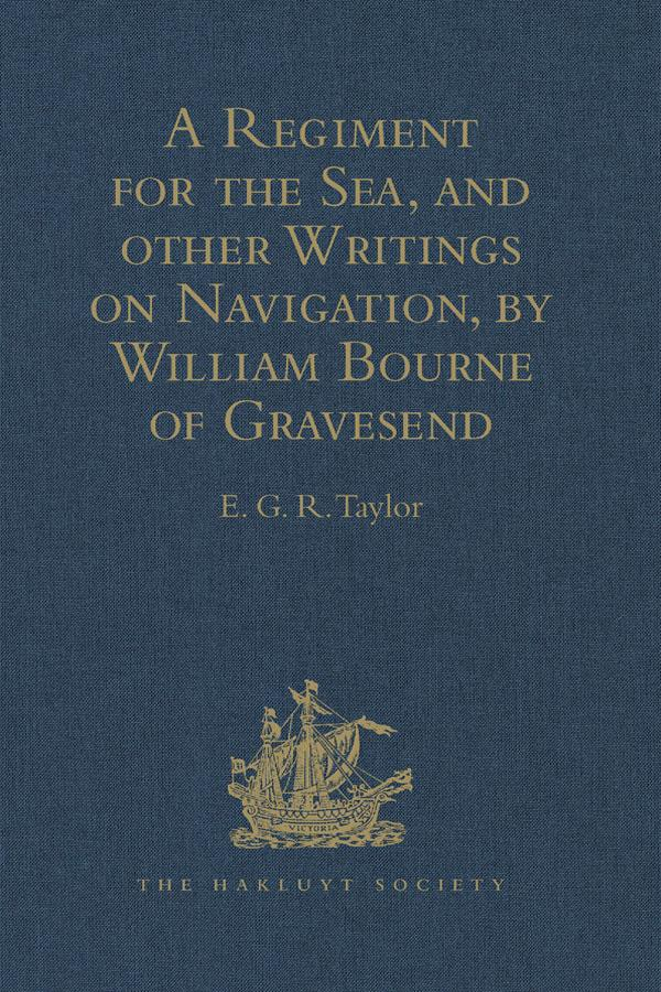 Regiment for the Sea, and other Writings on Navigation, by William Bourne of Gravesend, a Gunner, c.1535-1582