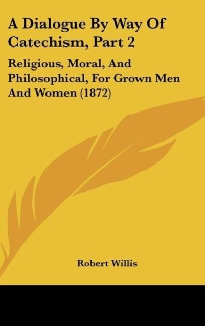 A Dialogue By Way Of Catechism, Part 2 als Buch von Robert Willis - Robert Willis