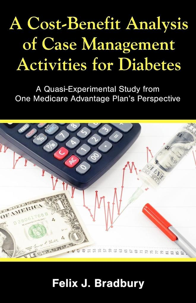 A Cost-Benefit Analysis of Case Management Activities for Diabetes: A Quasi-Experimental Study from One Medicare Advantage Plan's Perspective