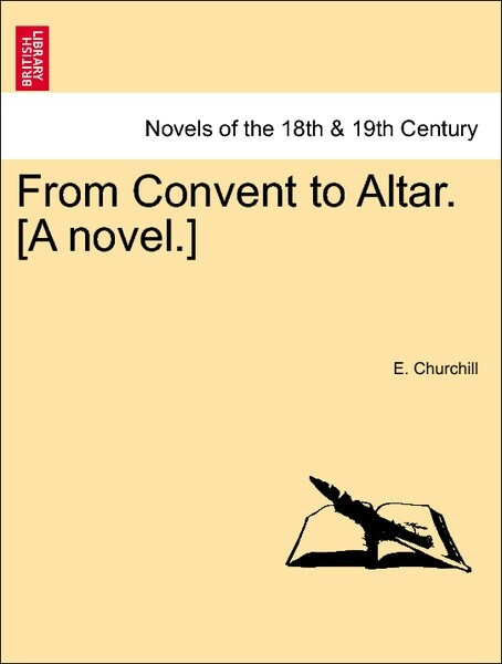 From Convent to Altar. [A novel.] VOL. I als Taschenbuch von E. Churchill