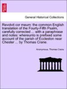 Revolvit cor meum: the common English translation of the Fourty-Fifth Psalm, carefully corrected ... with a paraphrase and notes: whereunto is pre...