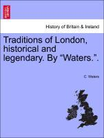 Traditions of London, historical and legendary. By Waters.. als Taschenbuch von C. Waters
