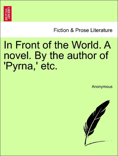 In Front of the World. A novel. By the author of ´Pyrna,´ etc. Vol. III als Taschenbuch von Anonymous