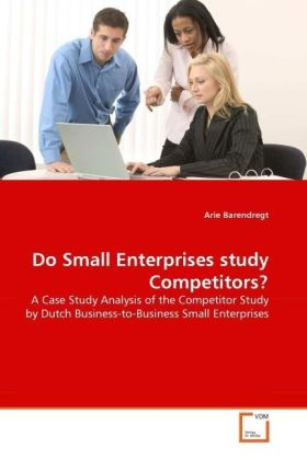 Do Small Enterprises study Competitors? - A Case Study Analysis of the Competitor Study by Dutch Business-to-Business Small Enterprises - Barendregt, Arie