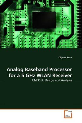 Analog Baseband Processor for a 5 GHz WLAN Receiver - CMOS IC Design and Analysis - Jeon, Okjune